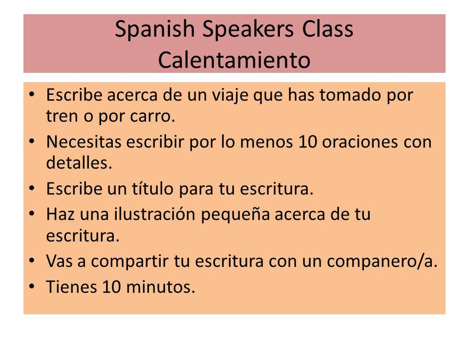 Spanish Speakers Class Calentamiento Escribe acerca de un viaje que has tomado por tren o por carro.