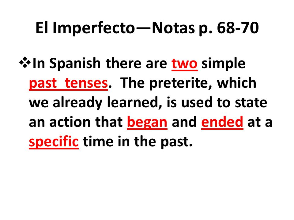El Imperfecto—Notas p. 68-70  In Spanish there are two simple past tenses.