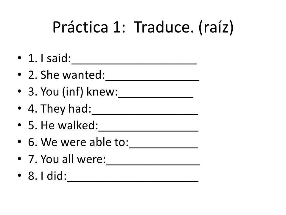 Práctica 1: Traduce. (raíz) 1. I said:____________________ 2.