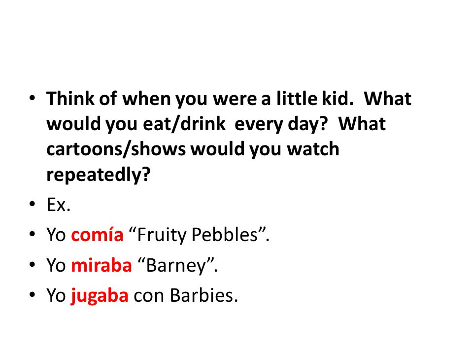 Think of when you were a little kid. What would you eat/drink every day.