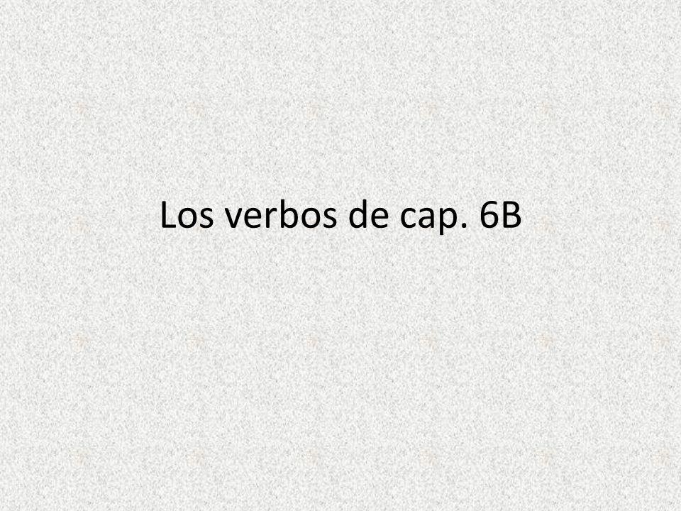 Los verbos de cap. 6B