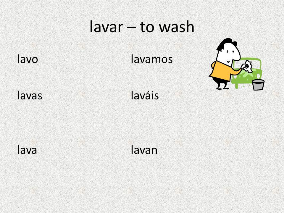 lavar – to wash lavo lavamos lavas laváis lava lavan