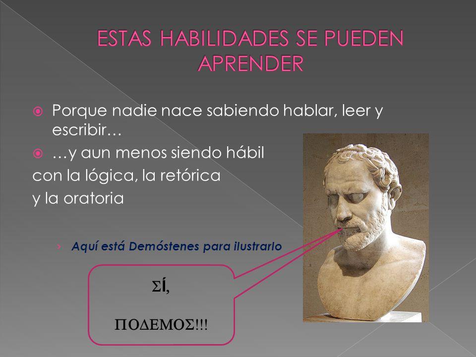  Porque nadie nace sabiendo hablar, leer y escribir…  …y aun menos siendo hábil con la lógica, la retórica y la oratoria › Aquí está Demóstenes para ilustrarlo  Í  