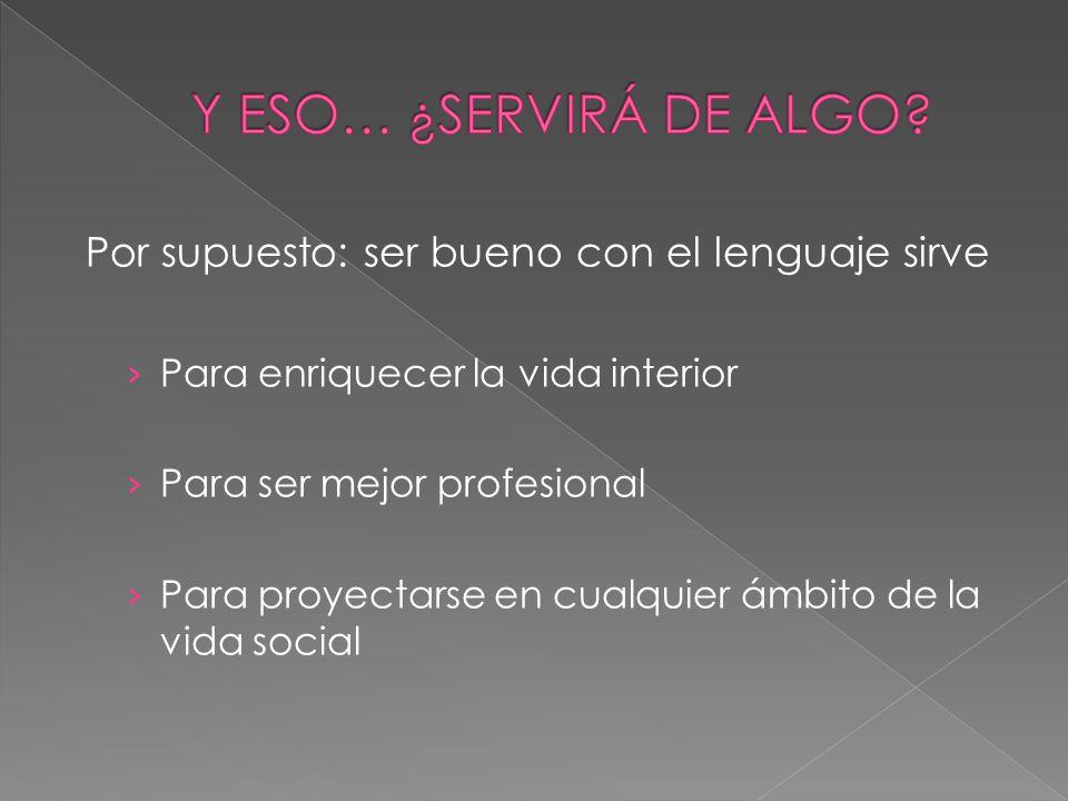 Por supuesto: ser bueno con el lenguaje sirve › Para enriquecer la vida interior › Para ser mejor profesional › Para proyectarse en cualquier ámbito de la vida social