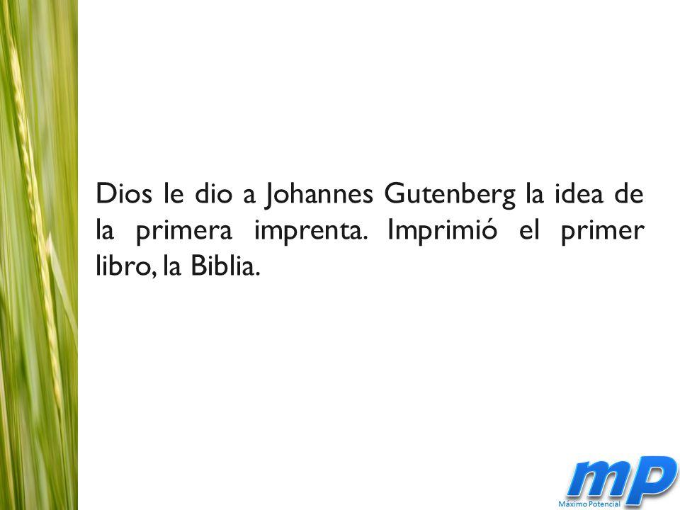 Dios le dio a Johannes Gutenberg la idea de la primera imprenta.