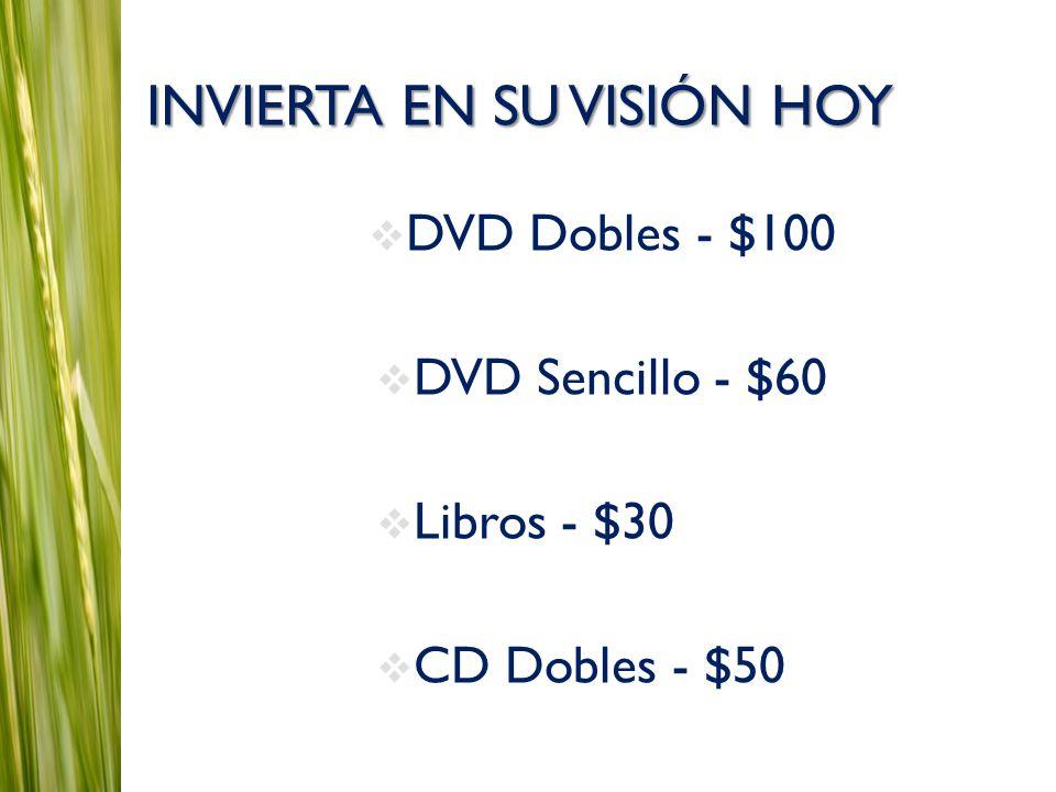 INVIERTA EN SU VISIÓN HOY  DVD Dobles - $100  DVD Sencillo - $60  Libros - $30  CD Dobles - $50