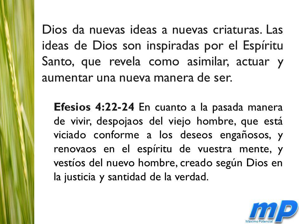 Dios da nuevas ideas a nuevas criaturas.