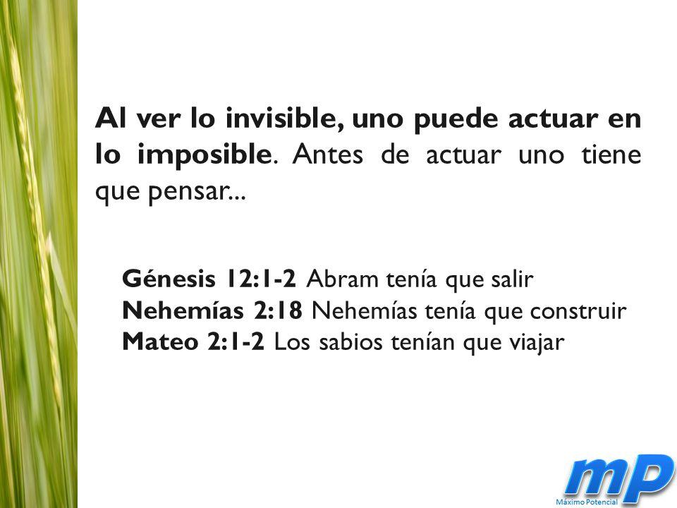 Al ver lo invisible, uno puede actuar en lo imposible.