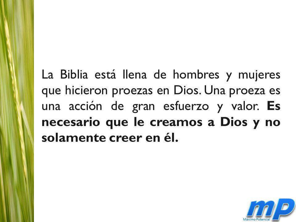 La Biblia está llena de hombres y mujeres que hicieron proezas en Dios.