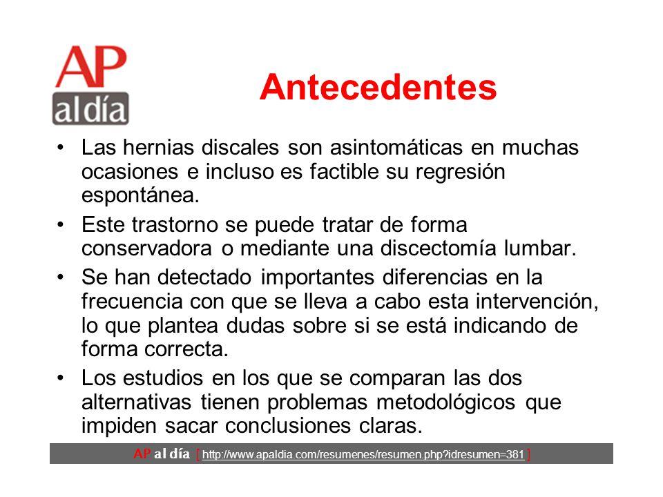 AP al día [ http://www.apaldia.com/resumenes/resumen.php idresumen=381 ] Antecedentes Las hernias discales son asintomáticas en muchas ocasiones e incluso es factible su regresión espontánea.