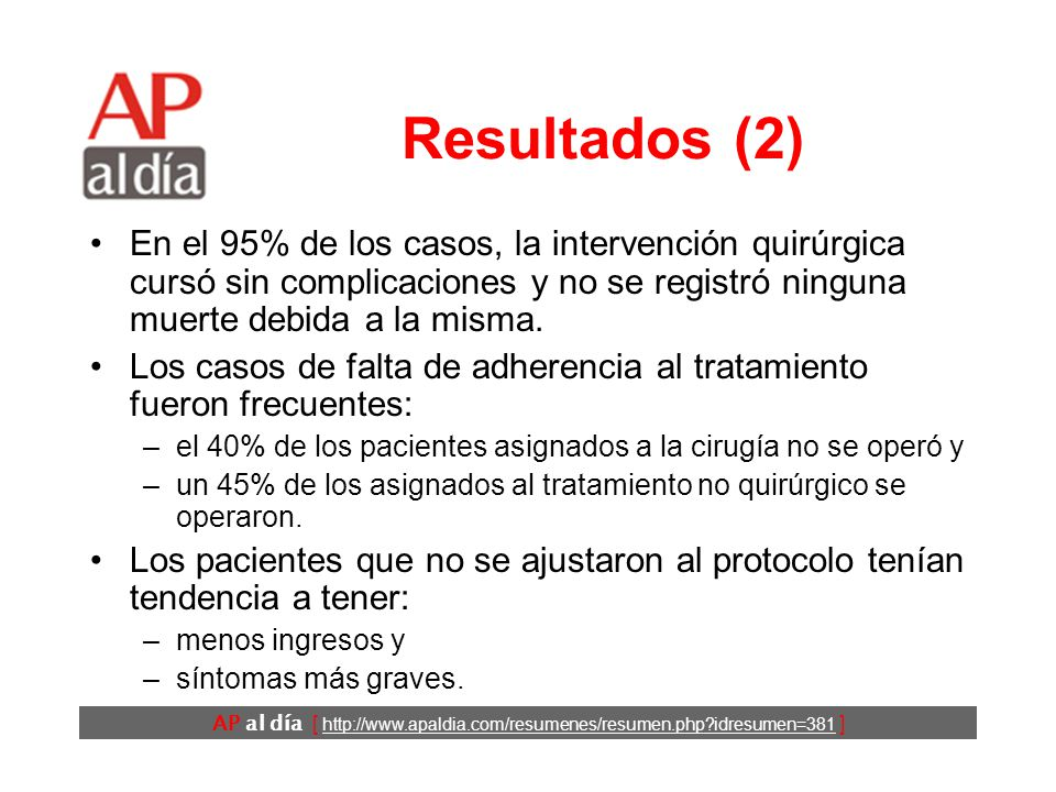 AP al día [ http://www.apaldia.com/resumenes/resumen.php idresumen=381 ] Resultados (2) En el 95% de los casos, la intervención quirúrgica cursó sin complicaciones y no se registró ninguna muerte debida a la misma.