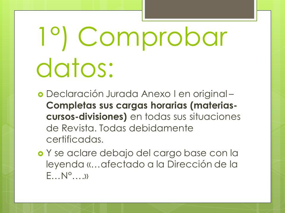 1°) Comprobar datos:  Declaración Jurada Anexo I en original – Completas sus cargas horarias (materias- cursos-divisiones) en todas sus situaciones de Revista.