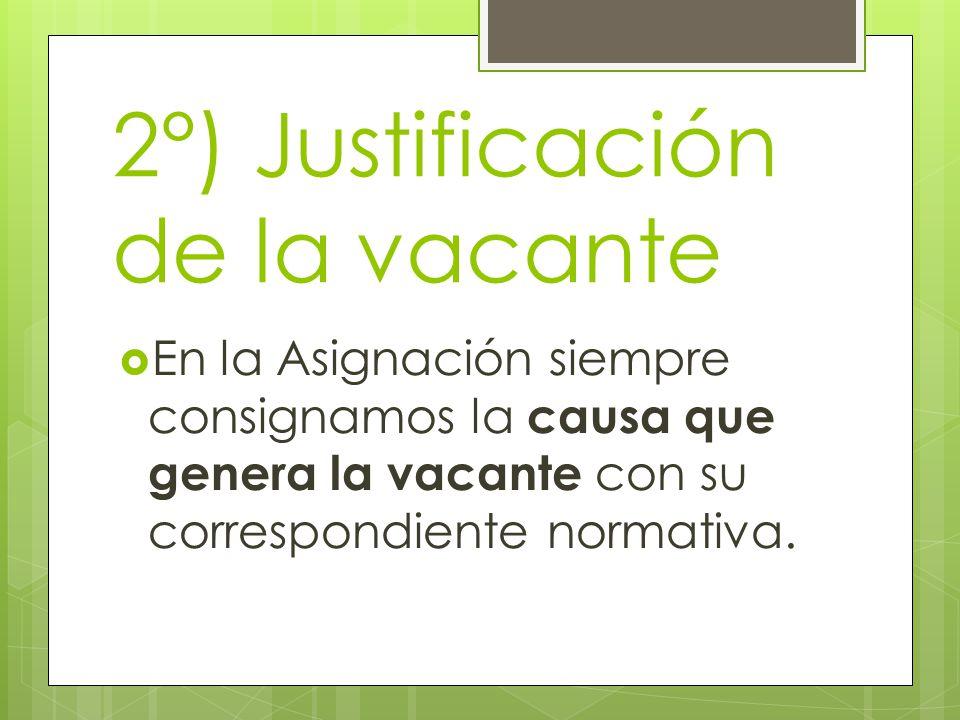 2°) Justificación de la vacante  En la Asignación siempre consignamos la causa que genera la vacante con su correspondiente normativa.