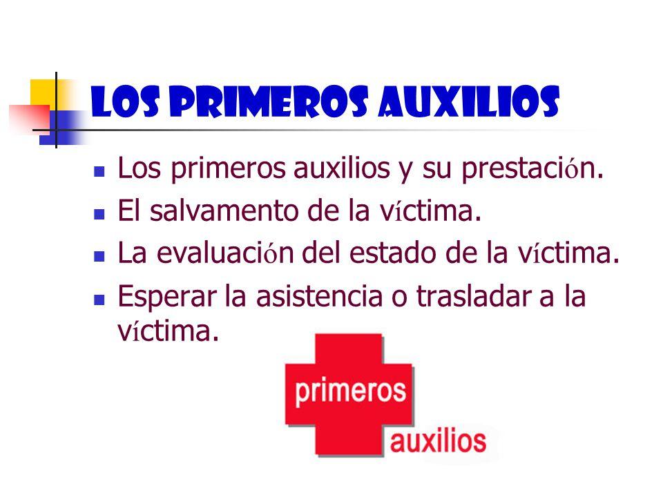 LOS PRIMEROS AUXILIOS Los primeros auxilios y su prestaci ó n.