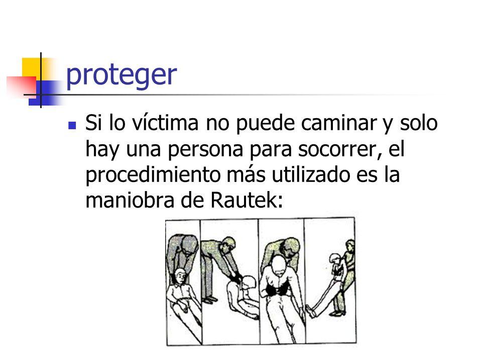 proteger Si lo víctima no puede caminar y solo hay una persona para socorrer, el procedimiento más utilizado es la maniobra de Rautek: