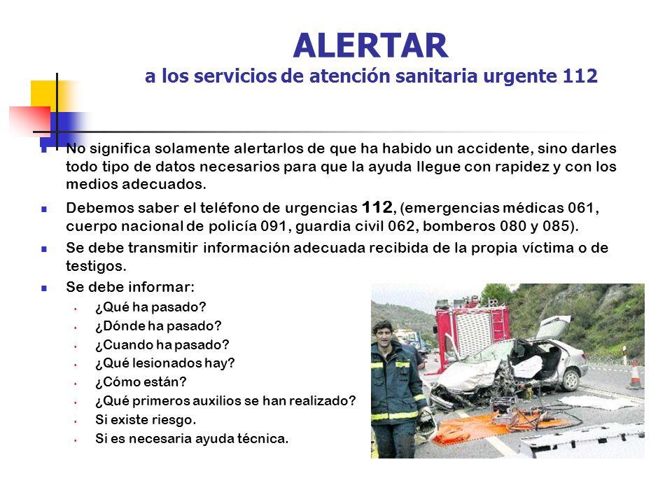 ALERTAR a los servicios de atención sanitaria urgente 112 No significa solamente alertarlos de que ha habido un accidente, sino darles todo tipo de datos necesarios para que la ayuda llegue con rapidez y con los medios adecuados.