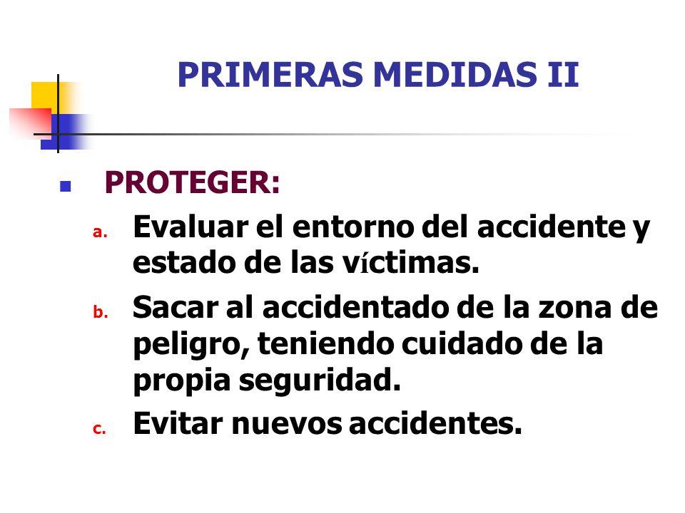 PRIMERAS MEDIDAS II PROTEGER: a. Evaluar el entorno del accidente y estado de las v í ctimas.