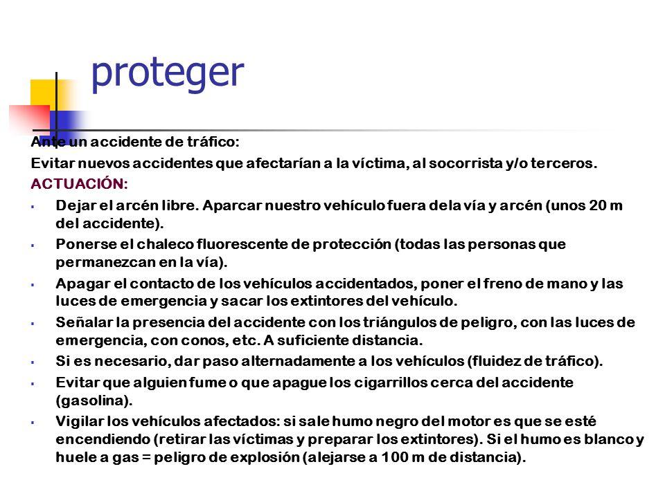 proteger Ante un accidente de tráfico: Evitar nuevos accidentes que afectarían a la víctima, al socorrista y/o terceros.