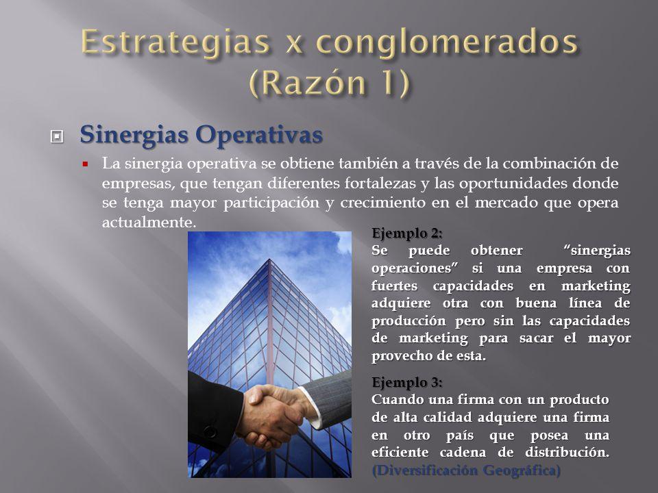  Sinergias Operativas  La sinergia operativa se obtiene también a través de la combinación de empresas, que tengan diferentes fortalezas y las oportunidades donde se tenga mayor participación y crecimiento en el mercado que opera actualmente.