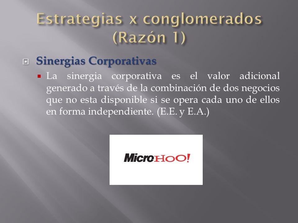  Sinergias Corporativas  La sinergia corporativa es el valor adicional generado a través de la combinación de dos negocios que no esta disponible si se opera cada uno de ellos en forma independiente.