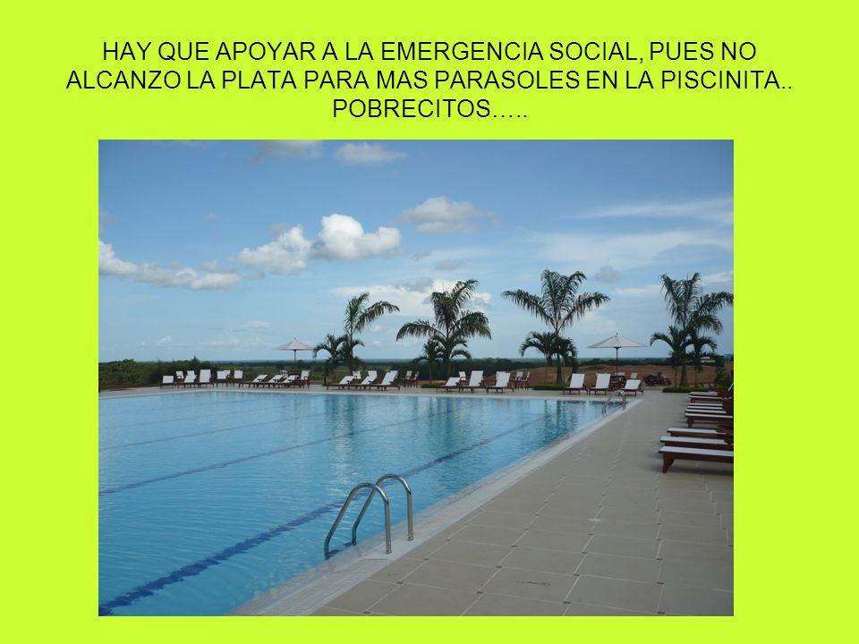 HAY QUE APOYAR A LA EMERGENCIA SOCIAL, PUES NO ALCANZO LA PLATA PARA MAS PARASOLES EN LA PISCINITA..