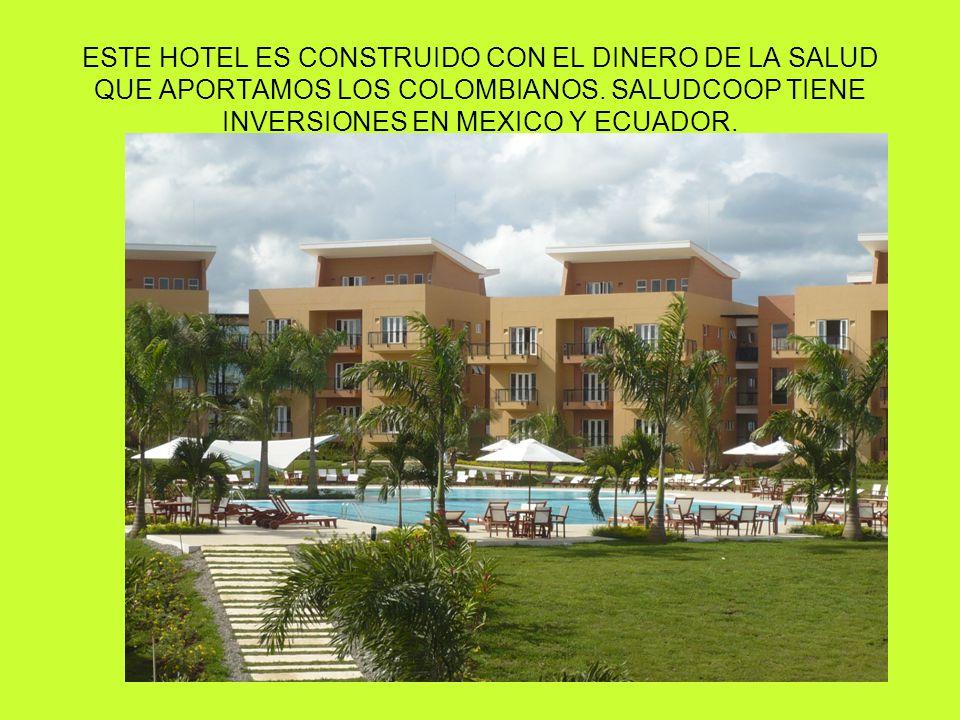 ESTE HOTEL ES CONSTRUIDO CON EL DINERO DE LA SALUD QUE APORTAMOS LOS COLOMBIANOS.