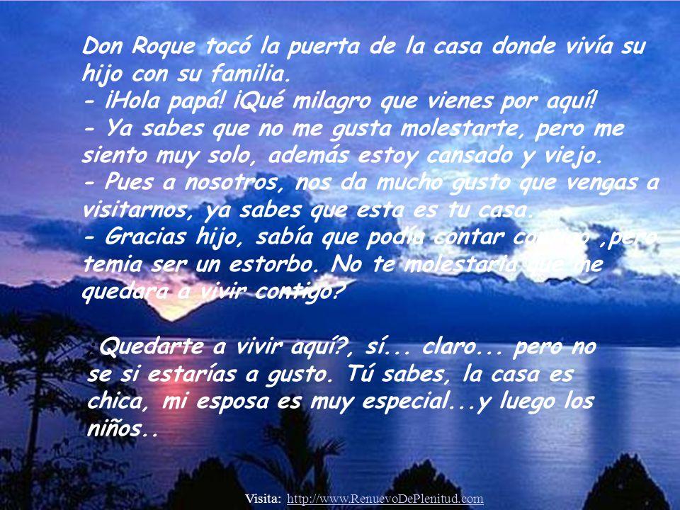 Don Roque era ya un anciano cuando murió su esposa, durante largos años había trabajado con ahínco para sacar adelante a su familia. Su mayor deseo er