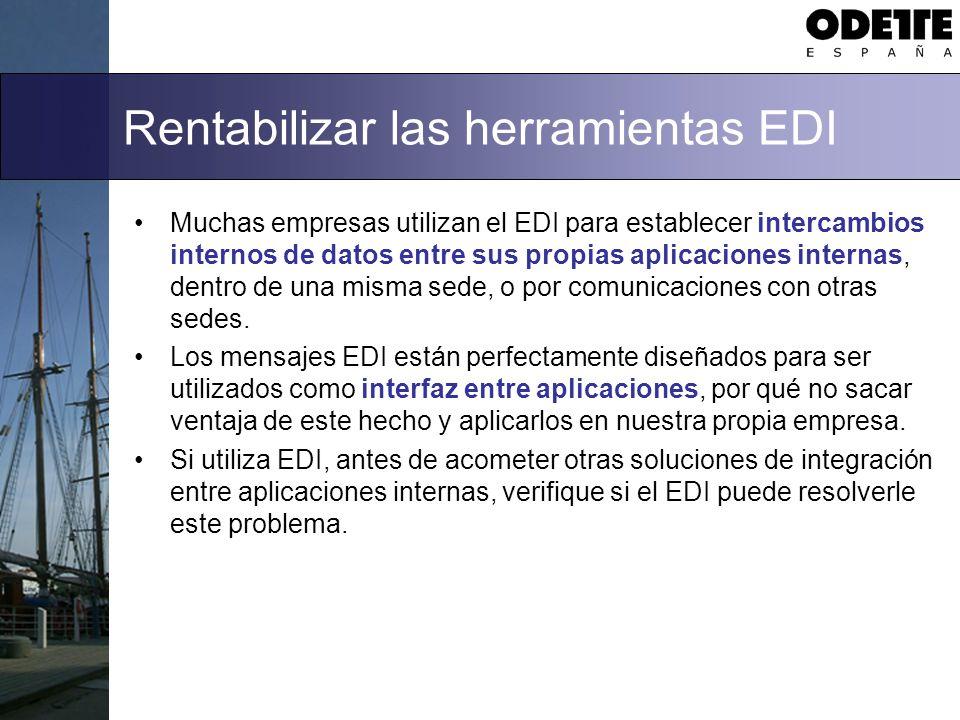 Rentabilizar las herramientas EDI Muchas empresas utilizan el EDI para establecer intercambios internos de datos entre sus propias aplicaciones internas, dentro de una misma sede, o por comunicaciones con otras sedes.