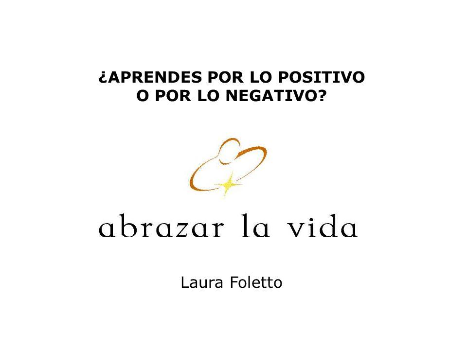 ¿APRENDES POR LO POSITIVO O POR LO NEGATIVO Laura Foletto