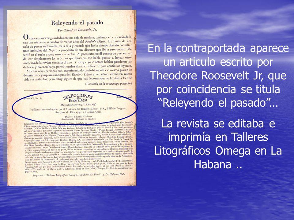 En la contraportada aparece un articulo escrito por Theodore Roosevelt Jr, que por coincidencia se titula Releyendo el pasado … La revista se editaba e imprimía en Talleres Litográficos Omega en La Habana..