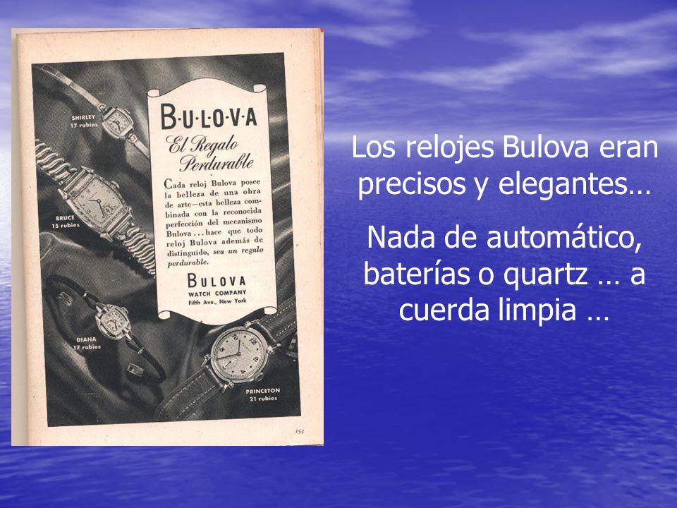 Los relojes Bulova eran precisos y elegantes… Nada de automático, baterías o quartz … a cuerda limpia …