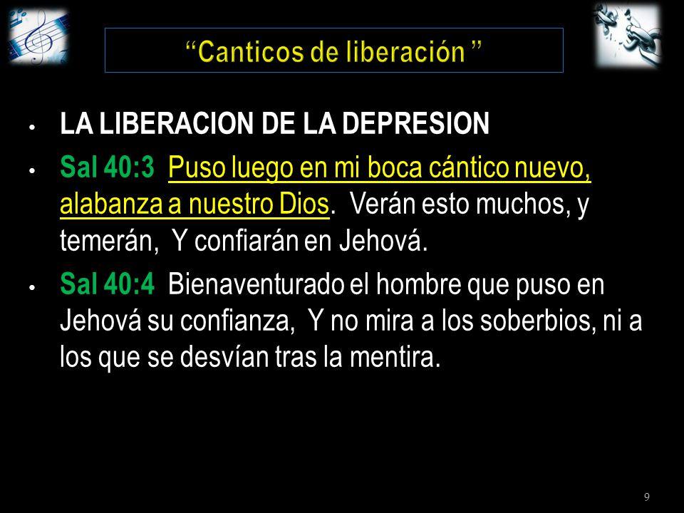 9 LA LIBERACION DE LA DEPRESION Sal 40:3 Puso luego en mi boca cántico nuevo, alabanza a nuestro Dios.
