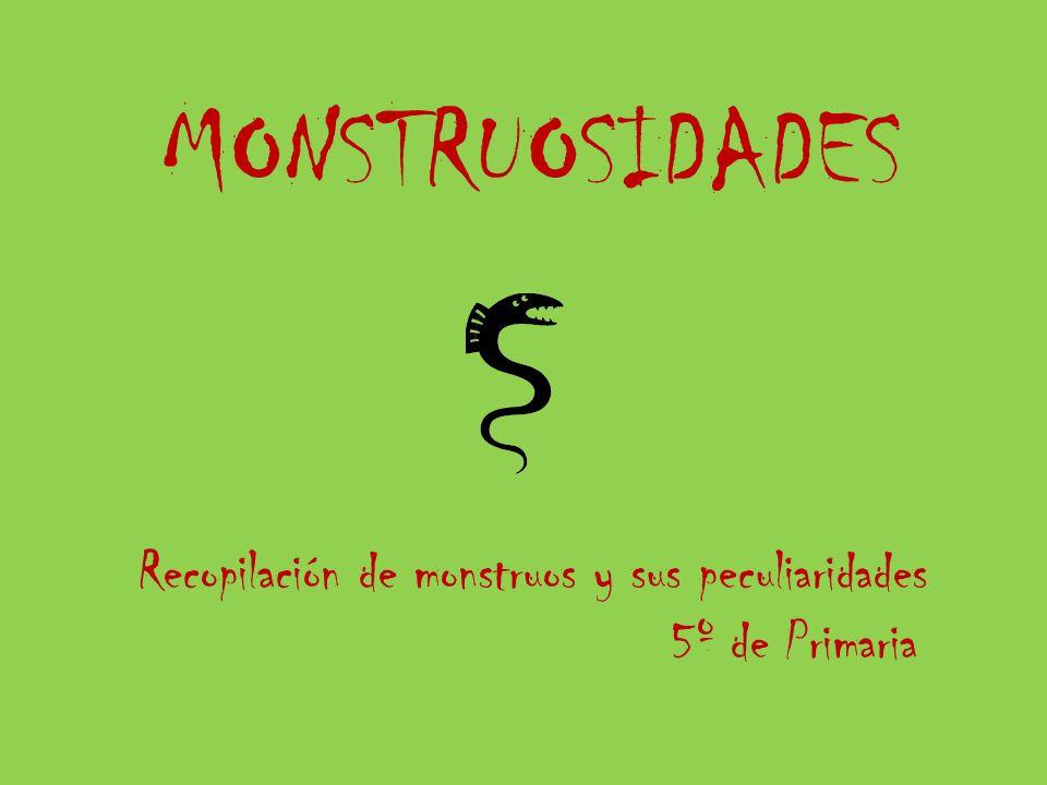 MONSTRUOSIDADES Recopilación de monstruos y sus peculiaridades 5º de Primaria