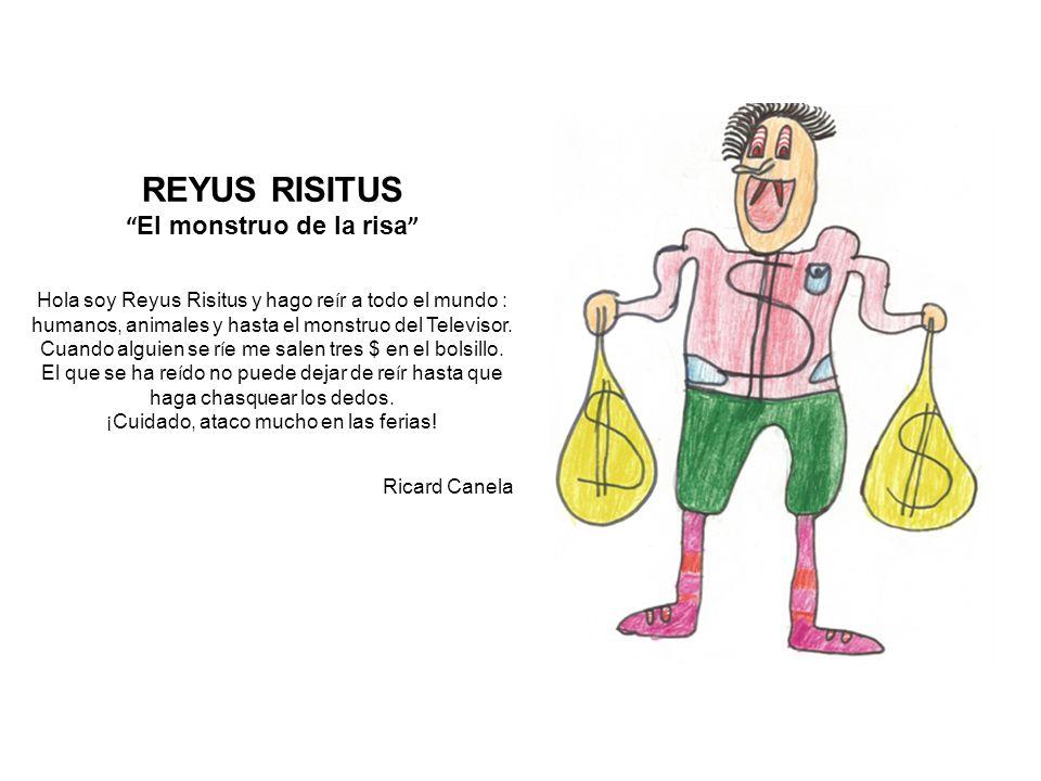 REYUS RISITUS El monstruo de la risa Hola soy Reyus Risitus y hago re í r a todo el mundo : humanos, animales y hasta el monstruo del Televisor.
