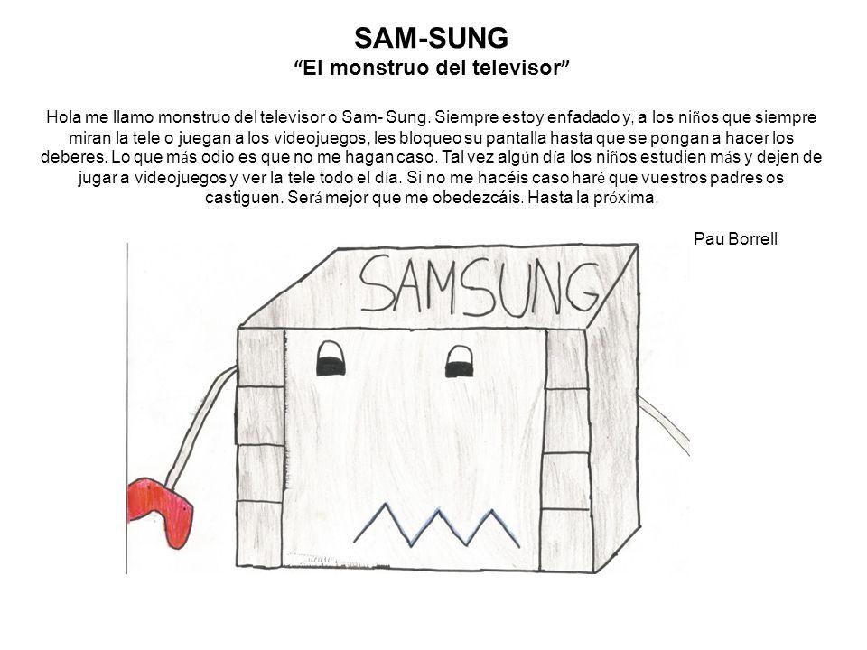 SAM-SUNG El monstruo del televisor Hola me llamo monstruo del televisor o Sam- Sung.
