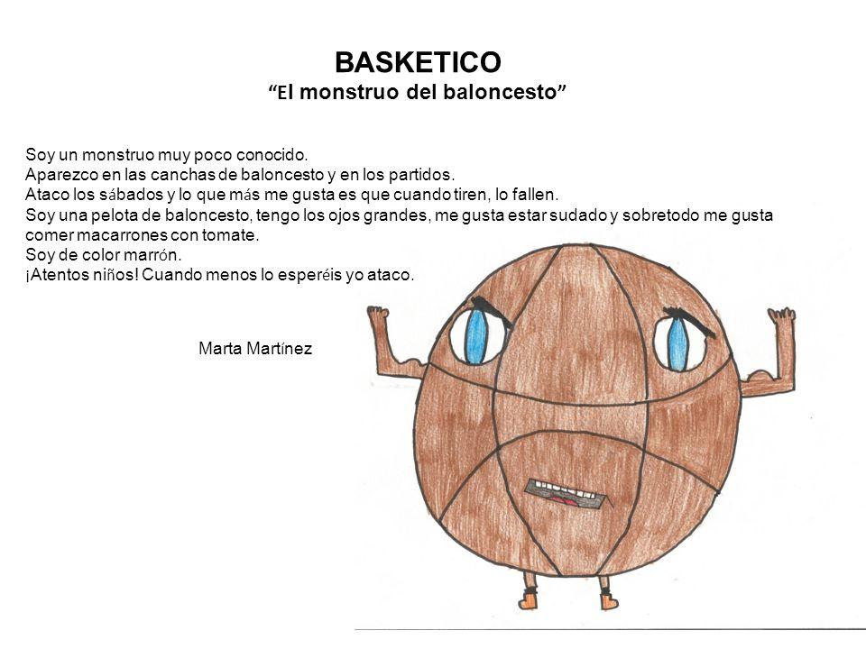 BASKETICO E l monstruo del baloncesto Soy un monstruo muy poco conocido.