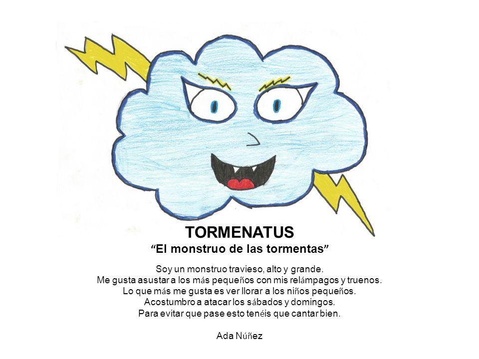TORMENATUS El monstruo de las tormentas Soy un monstruo travieso, alto y grande.
