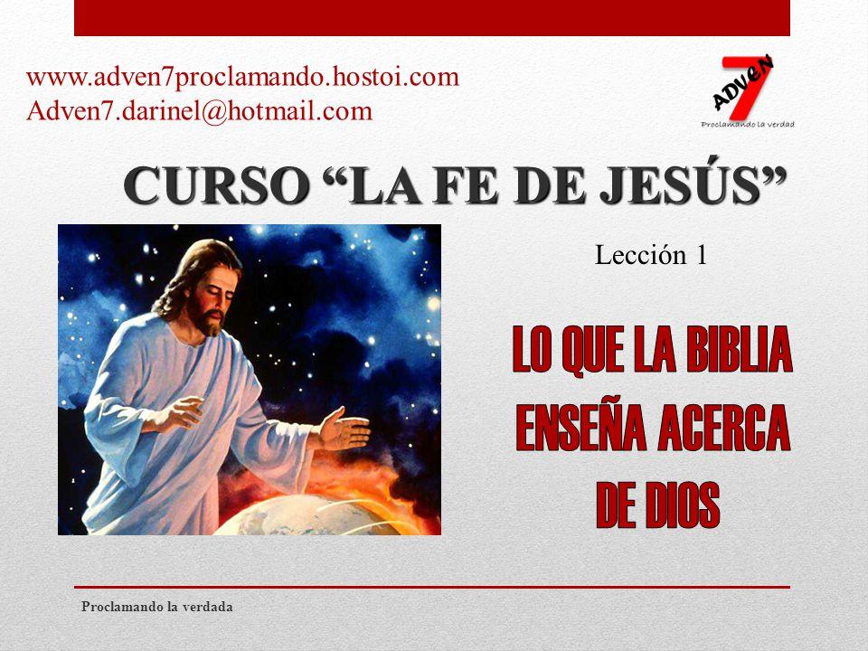 CURSO LA FE DE JESÚS Lección 1 Proclamando la verdada www.adven7proclamando.hostoi.com Adven7.darinel@hotmail.com