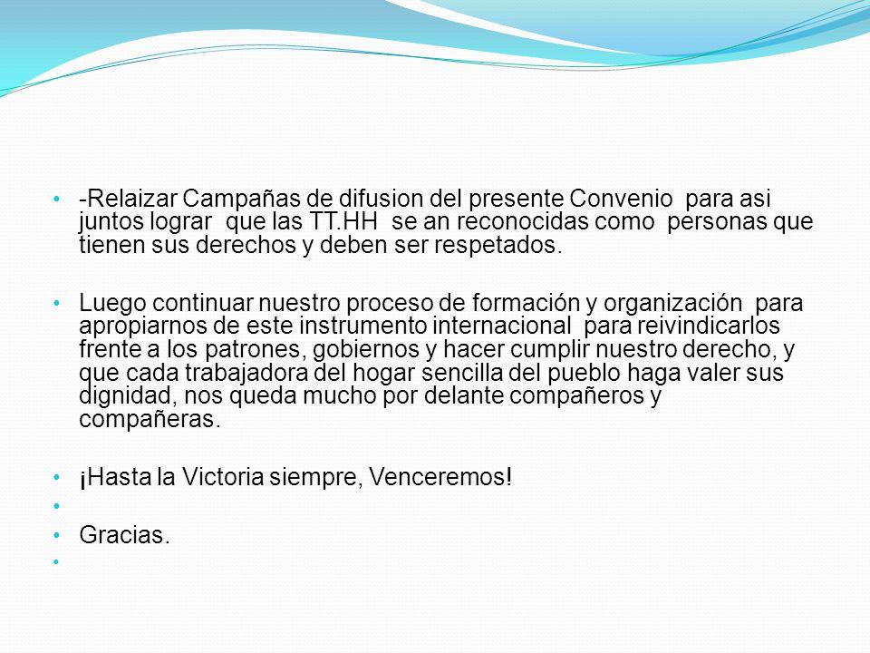 -Relaizar Campañas de difusion del presente Convenio para asi juntos lograr que las TT.HH se an reconocidas como personas que tienen sus derechos y deben ser respetados.