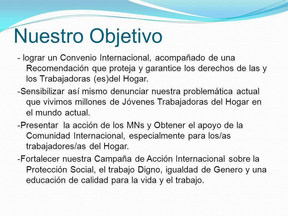 Nuestro Objetivo - lograr un Convenio Internacional, acompañado de una Recomendación que proteja y garantice los derechos de las y los Trabajadoras (es)del Hogar.