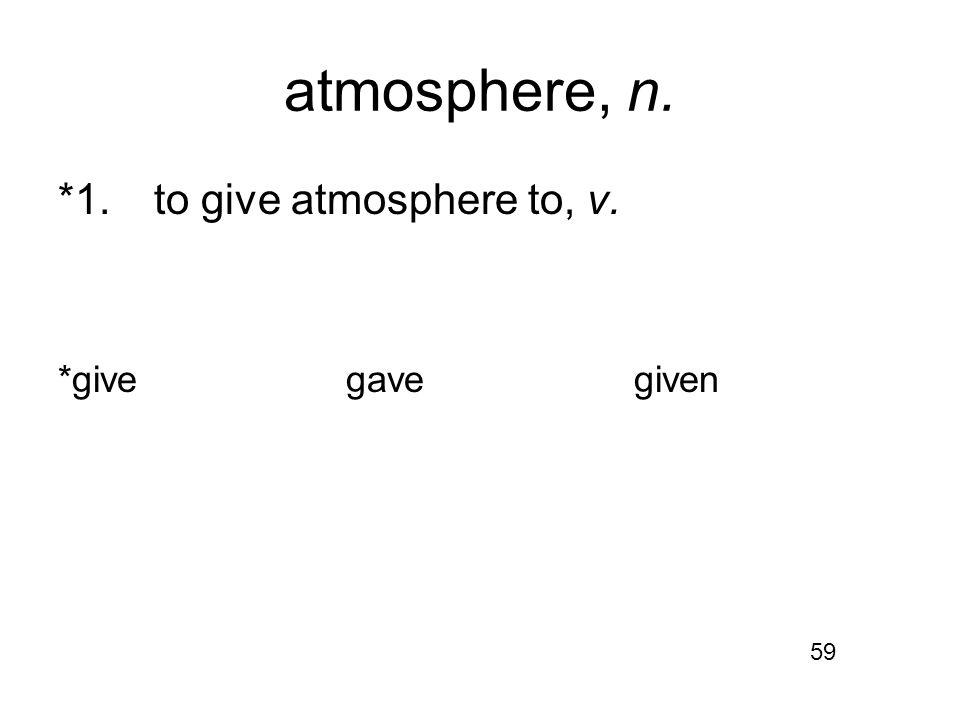 atmosphere, n. *1.to give atmosphere to, v. *givegavegiven 59