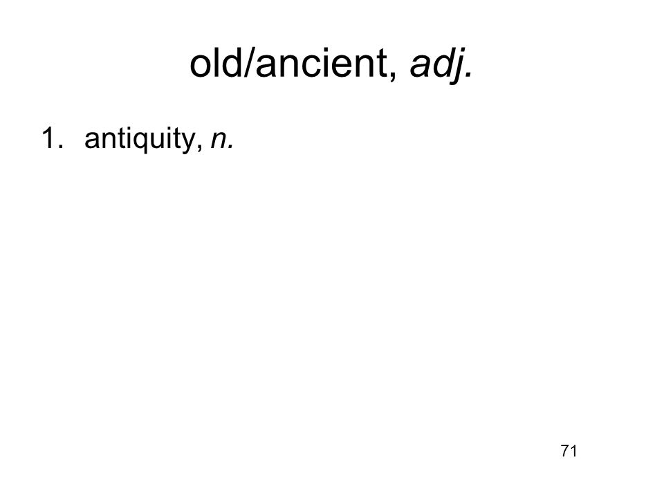 old/ancient, adj. 1.antiquity, n. 71