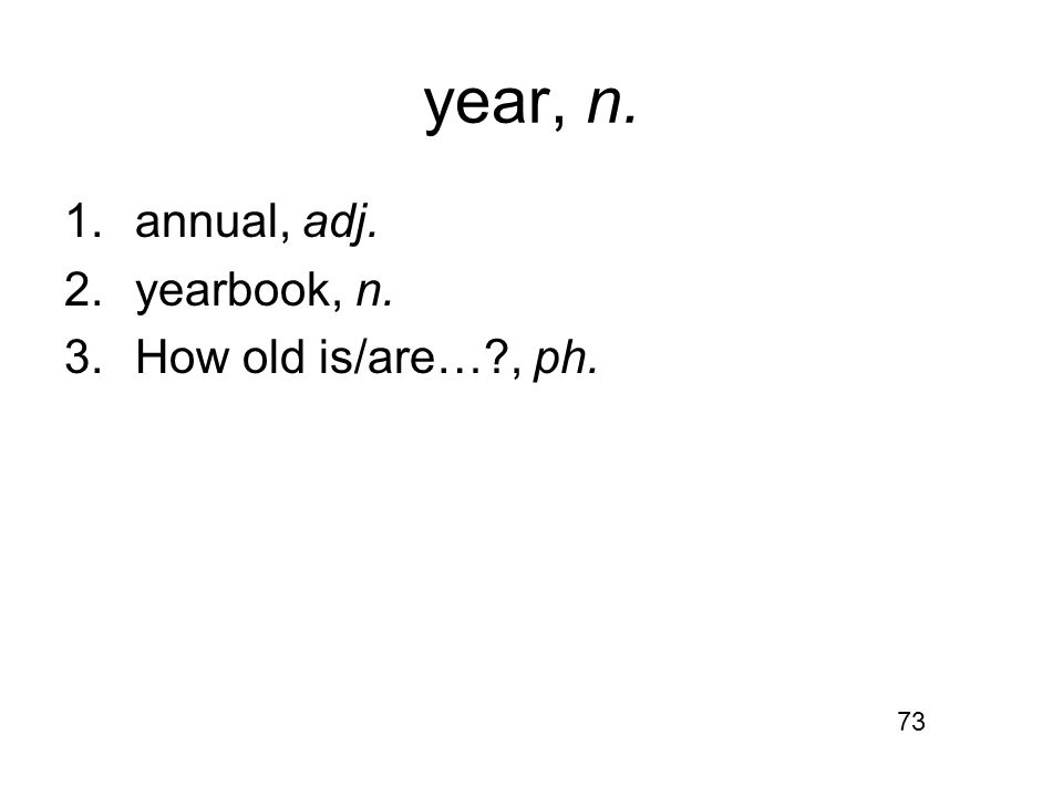 year, n. 1.annual, adj. 2.yearbook, n. 3.How old is/are… , ph. 73