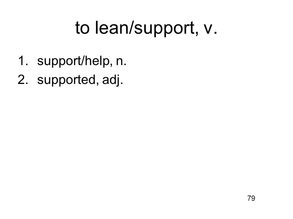 to lean/support, v. 1.support/help, n. 2.supported, adj. 79