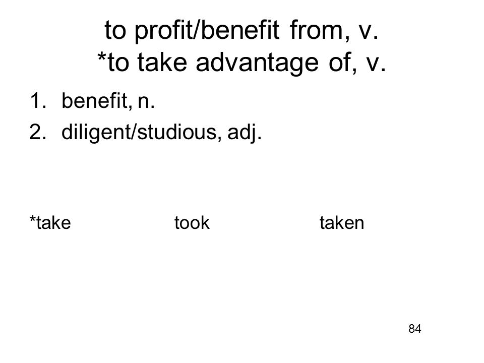 to profit/benefit from, v. *to take advantage of, v.