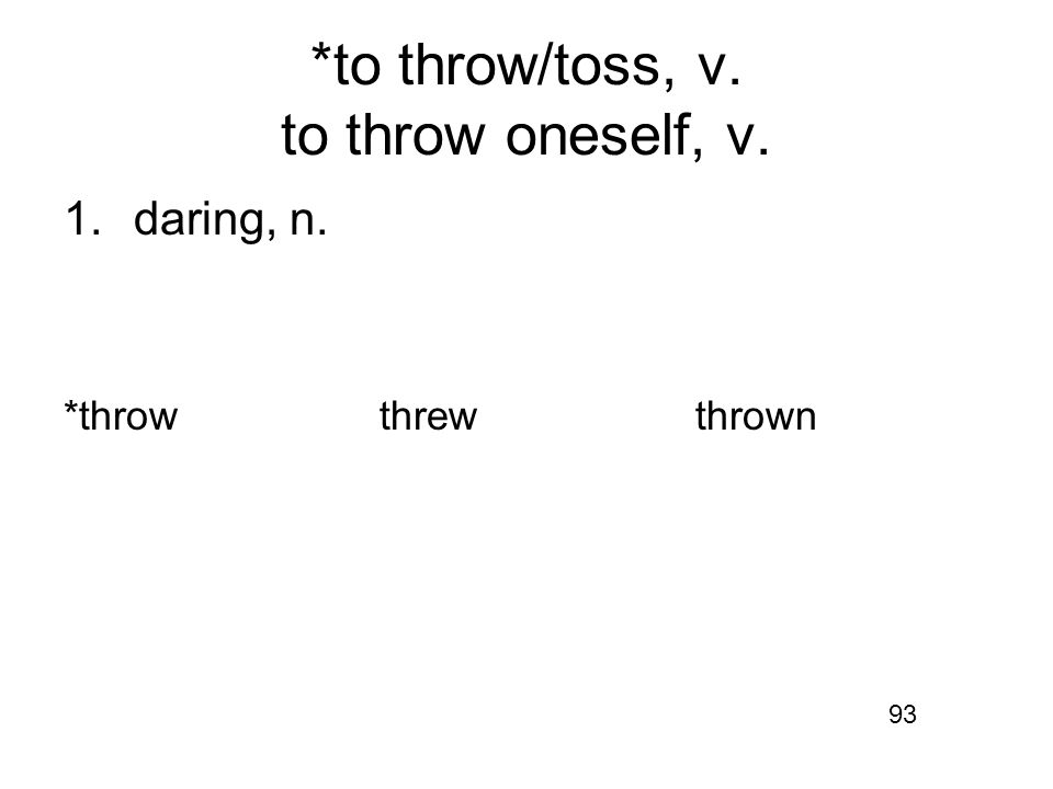 *to throw/toss, v. to throw oneself, v. 1.daring, n. *throwthrewthrown 93