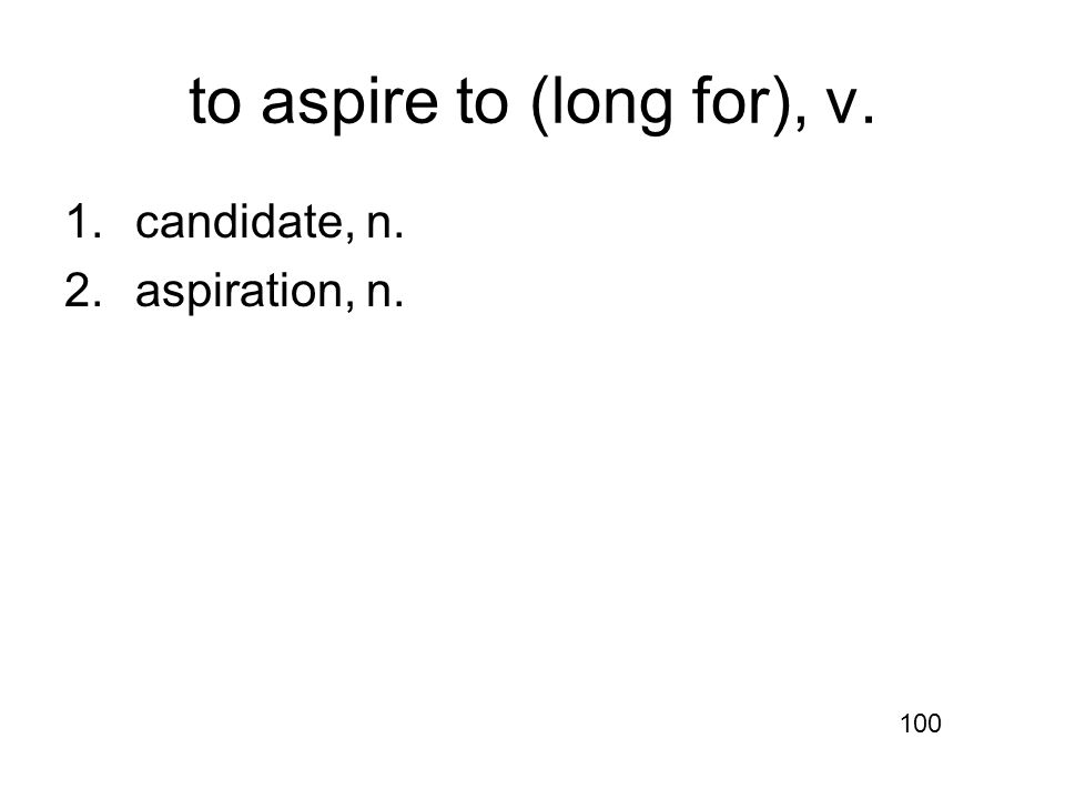 to aspire to (long for), v. 1.candidate, n. 2.aspiration, n. 100