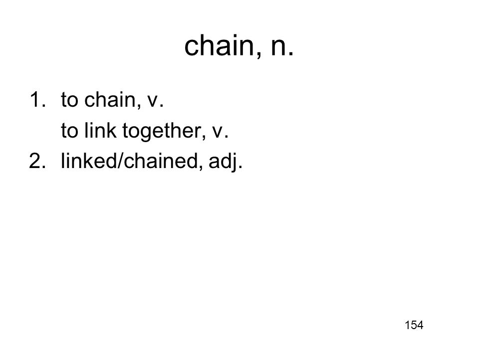 chain, n. 1.to chain, v. to link together, v. 2.linked/chained, adj. 154