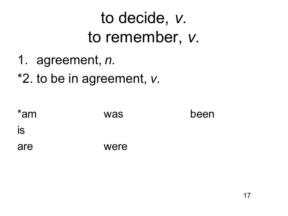 to decide, v. to remember, v. 1.agreement, n. *2.to be in agreement, v. *amwasbeen is arewere 17