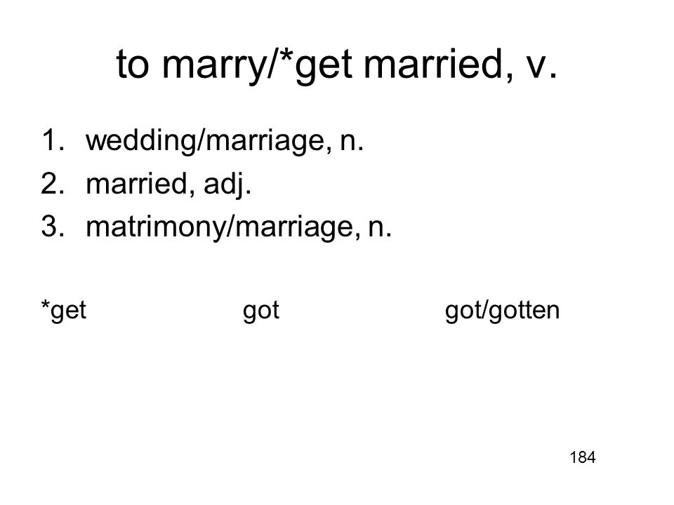 to marry/*get married, v. 1.wedding/marriage, n. 2.married, adj.